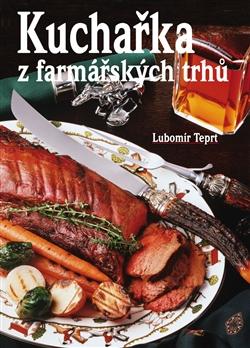 farmářské trhy, kuchařská kniha od Lubomíra Teprta